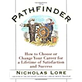 The Pathfinder: How to Choose or Change Your Career for a Lifetime of Satisfaction and Success ~ Nicholas Lore
