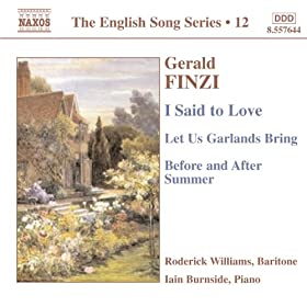 Finzi: I Said To Love / Let Us Garlands Bring / Before and After Summer (English Song, Vol. 12)