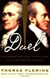 Duel: Alexander Hamilton, Aaron Burr, And The Future Of America (0465017371) by Thomas Fleming