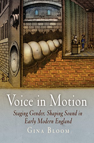 Voice in Motion: Staging Gender, Shaping Sound in Early Modern England (Material Texts) by Gina Bloom