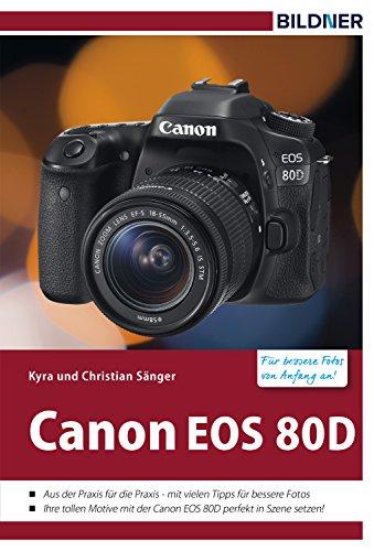 canon-eos-80d-fur-bessere-fotos-von-anfang-an-das-kamerabuch-fur-den-praktischen-einsatz