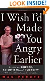 I Wish I'd Made You Angry Earlier: Essays on Science, Scientists, and Humanity (Science & Society)