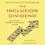 The Inclusion Dividend: Why Investing in Diversity & Inclusion Pays Off | Mark Kaplan,Mason Donovan