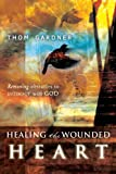 img - for Healing the Wounded Heart: Removing Obstacles to Intimacy with God book / textbook / text book