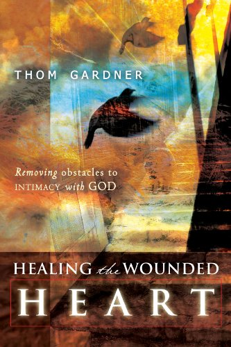 Healing The Wounded Heart: Removing Obstacles To Intimacy With God by Thom Gardner ebook deal