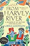 Lorna Goodison From Harvey River: A Memoir of My Mother and Her Island