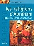 Les religions d'Abraham : Juda�sme, c...