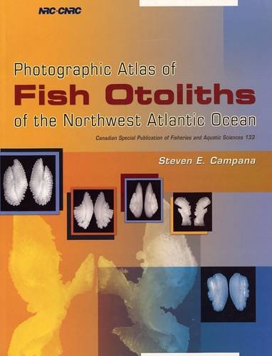 Photographic Atlas of Fish Otoliths of the Northwest Atlantic Ocean (Canadian Special Publication of Fisheries & Aquatic Sciences)