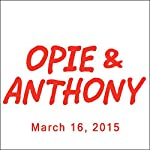 Opie & Anthony, Sherrod Small and Dan Soder, March 16, 2015 | Opie & Anthony