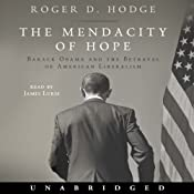 The Mendacity of Hope: Barack Obama and the Betrayal of American Liberalism | [Roger D. Hodge]