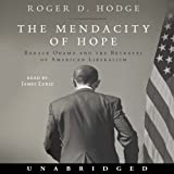 The Mendacity of Hope: Barack Obama and the Betrayal of American Liberalism ~ Roger D. Hodge