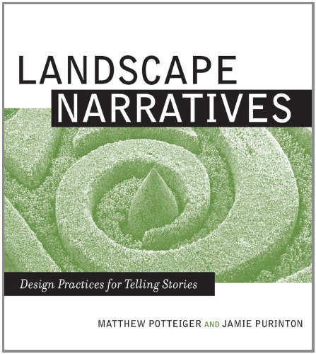 Landscape Narratives: Design Practices for Telling Stories, by Matthew Potteiger, Jamie Purinton