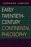 Early Twentieth-Century Continental Philosophy (Studies in Continental Thought)