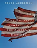 The Decline and Fall of the American Republic