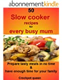50 slow cooker recipes for every busy mum: Prepare tasty meals in no time and have enough time for your family (English Edition)