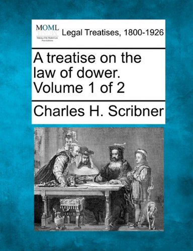 A treatise on the law of dower. Volume 1 of 2