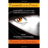 Paramedic to the Prince: A paramedic's account of life inside the mysterious world of the Kingdom of Saudi Arabia ~ Patrick Tom Notestine