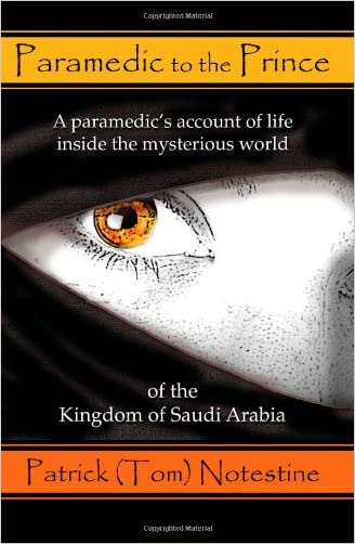 Paramedic to the Prince: A paramedic's account of life inside the mysterious world of the Kingdom of Saudi Arabia