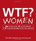 img - for WTF? Women: How to Survive 101 of the Worst F*#!-ing Situations with the Ladies book / textbook / text book