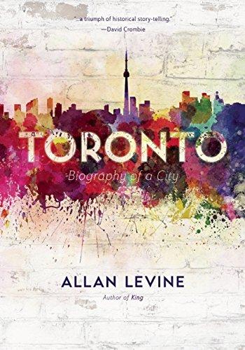 Download Toronto: Biography of a City