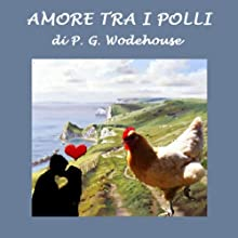 Amore tra i polli [Love Among the Chickens] (       UNABRIDGED) by P. G. Wodehouse Narrated by Silvia Cecchini