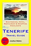 Tenerife, Canary Islands Travel Guide - Sightseeing, Hotel, Restaurant & Shopping Highlights (Illustrated)