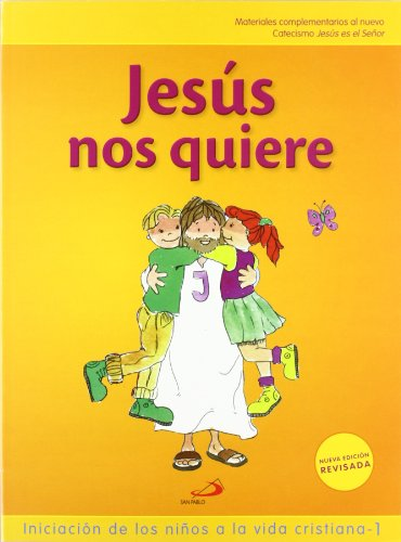 Jesús nos quiere 1 (libro del niño) Iniciación de los niños a la vida cristiana 1: Materiales complementarios al nuevo Catecismo Jesús es el Señor