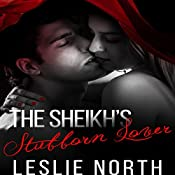 The Sheikh's Stubborn Lover: The Adjalane Sheikhs, Book 2 | Leslie North