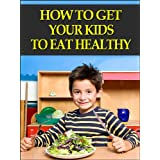 How To Get Your Kids To Eat Healthy ~ Joe Rayland