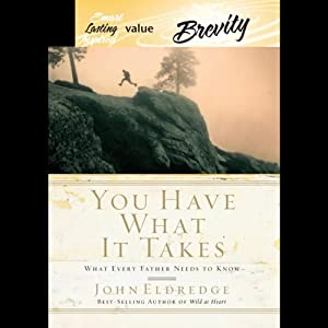 You Have What it Takes: What Every Father Needs to Know | [John Eldredge]