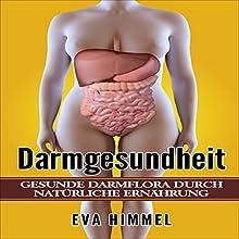 Darmgesundheit Gesunde Darmflora durch Natürliche Ernährung Hörbuch von Eva Himmel Gesprochen von: Irina Roknic