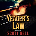 Yeager's Law: An Abel Yeager Novel, Book 1 Audiobook by Scott Bell Narrated by J. Scott Bennett