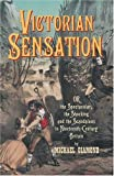 Victorian Sensation: Or the Spectacular, the Shocking and the Scandalous in Nineteenth-Century Britain (Anthem Nineteenth-Century Series)