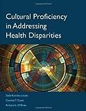 Cultural Proficiency In Addressing Health Disparities