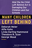 img - for Many Children Left Behind: How the No Child Left Behind Act Is Damaging Our Children and Our Schools book / textbook / text book
