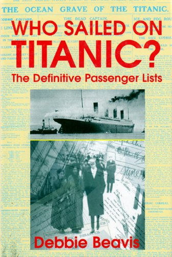 Who Sailed On Titanic?: The Definitive Passenger Lists