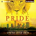 Feral Pride: Feral, Book 3 (       UNABRIDGED) by Cynthia Leitich Smith Narrated by Nick Podehl, Cristina Panfilio, Todd Haberkorn, Amy McFadden