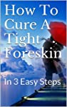 How To Cure A Tight Foreskin: In 3 Ea...