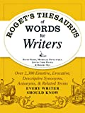 Rogets Thesaurus of Words for Writers: Over 2,300 Emotive, Evocative, Descriptive Synonyms, Antonyms, and Related Terms Every Writer Should Know