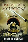 Give Me Back My Legions! (0312605544) by Harry Turtledove