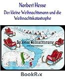 Der kleine Weihnachtsmann und die Weihnachtskatastrophe: Geschichten vom kleinen Weihnachtsmann