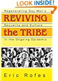 Reviving the Tribe: Regenerating Gay Men's Sexuality and Culture in the Ongoing Epidemic (Haworth Gay & Lesbian Studies)