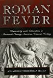 img - for ROMAN FEVER: DOMESTICITY & NATIONALISM IN 19TH CENTUR AMERICAN WOMEN'S WRITING book / textbook / text book