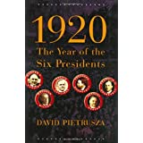 1920: The Year of the Six Presidents ~ David Pietrusza