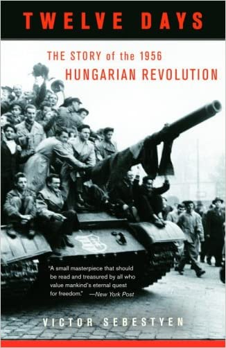 Twelve Days: The Story of the 1956 Hungarian Revolution written by Victor Sebestyen