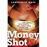 Money Shot: The Wild Nights and Lonely Days Inside the Black Porn Industry ~ Lawrence C. Ross
