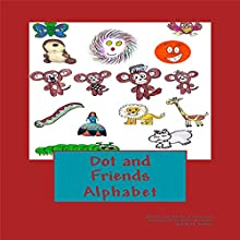 Dot and Friends Alphabet Audiobook by Philip R. Harrison Narrated by David Boyd