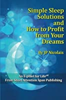 Simple Sleep Solutions: And How to Profit from Your Dreams