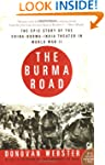 The Burma Road: The Epic Story of the...