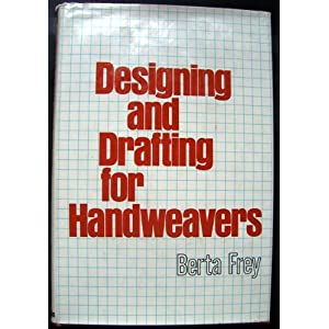 Designing and Drafting for Handweavers: Basic Principles of Cloth Construction Berta Frey